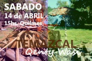 Temazcal Qenty Wasy - Sábado 14 de Abril, 15hs. @ Quilmes Oeste | Buenos Aires | Argentina